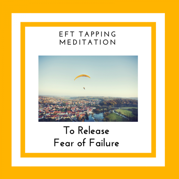 EFT Tapping Meditation to Release a Fear of Failure